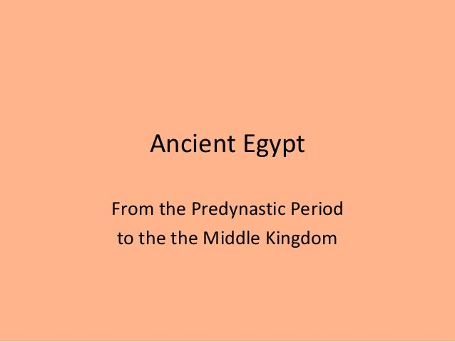 Ancient Egypt From the Predynastic Period to the the Middle Kingdom