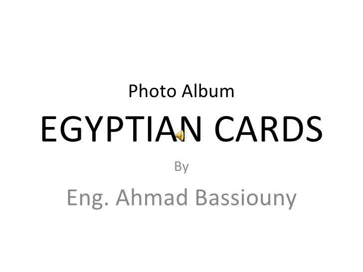 Photo Album EGYPTIAN CARDS By Eng. Ahmad Bassiouny