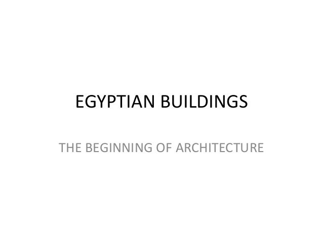 EGYPTIAN BUILDINGS THE BEGINNING OF ARCHITECTURE