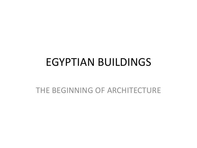 EGYPTIAN BUILDINGSTHE BEGINNING OF ARCHITECTURE
