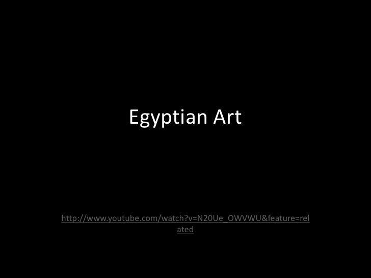 Egyptian Art<br />http://www.youtube.com/watch?v=N20Ue_OWVWU&feature=related<br />