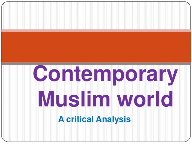 A critical Analysis Contemporary Muslim world