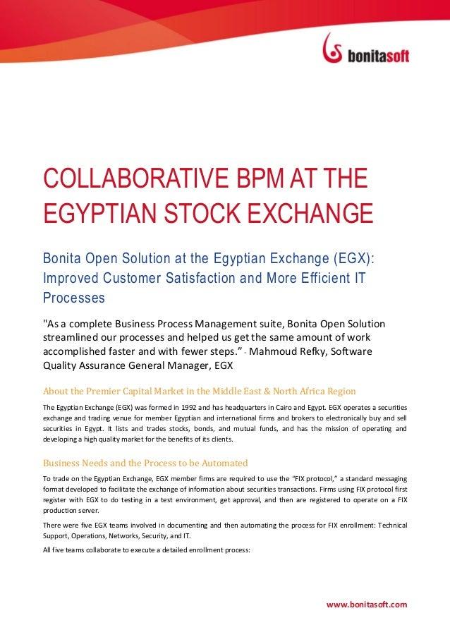 COLLABORATIVE BPM AT THEEGYPTIAN STOCK EXCHANGEBonita Open Solution at the Egyptian Exchange (EGX):Improved Customer Satis...
