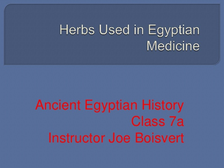 Herbs Used in Egyptian Medicine<br />Ancient Egyptian History<br />Class 7a<br />Instructor Joe Boisvert<br />