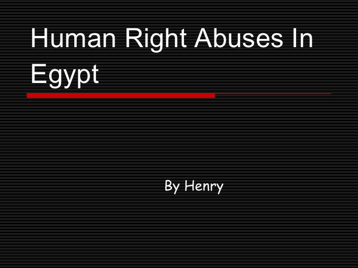 Human Right Abuses In Egypt By Henry