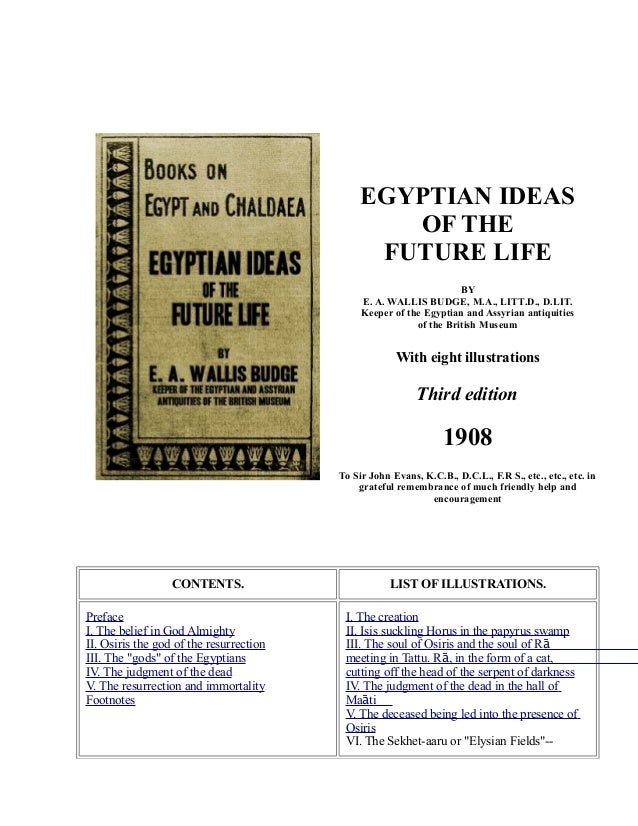EGYPTIAN IDEAS OF THE FUTURE LIFE BY E. A. WALLIS BUDGE, M.A., LITT.D., D.LIT. Keeper of the Egyptian and Assyrian antiqui...