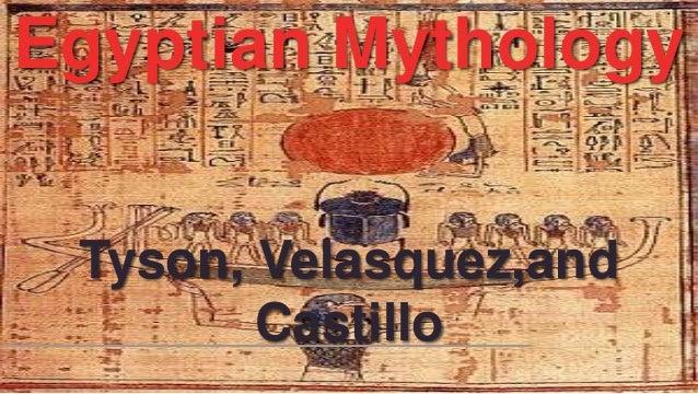 Egyptian Mythology Tyson, Velasquez,and Castillo