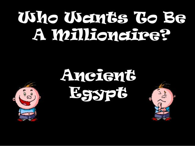 Who Wants To BeWho Wants To BeA Millionaire?A Millionaire?AncientEgypt