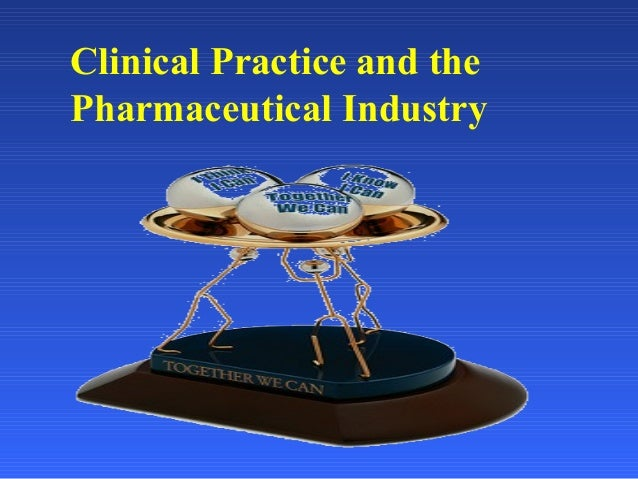 Clinical Practice and thePharmaceutical Industry