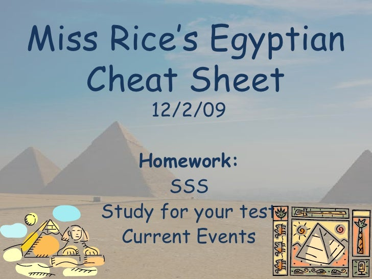 Miss Rice's Egyptian Cheat Sheet<br />12/2/09<br />Homework:<br />SSS<br />Study for your test<br />Current Events<br />