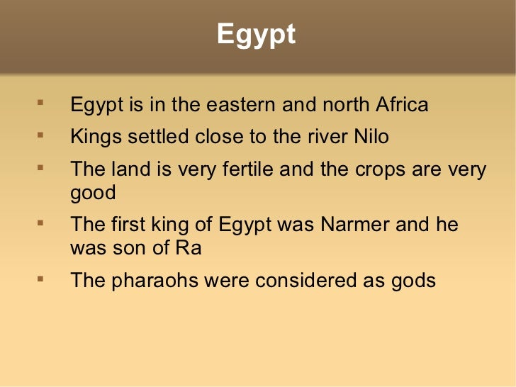 Egypt    Egypt is in the eastern and north Africa    Kings settled close to the river Nilo    The land is very fertile ...