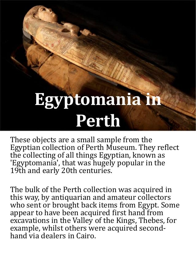 Egyptomania in Perth These objects are a small sample from the Egyptian collection of Perth Museum. They reflect the colle...