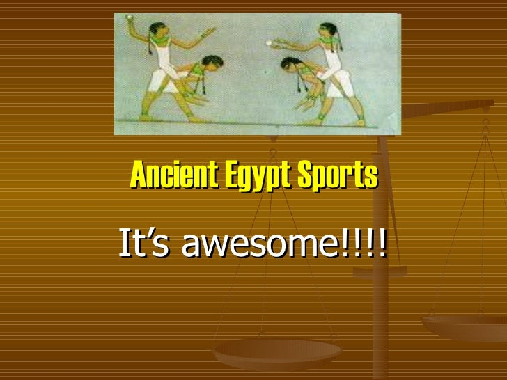 Ancient Egypt Sports It's awesome!!!!