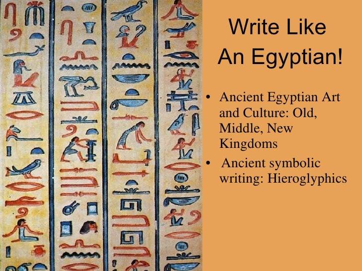 Write Like  An Egyptian! <ul><li>Ancient Egyptian Art and Culture: Old, Middle, New Kingdoms </li></ul><ul><li>•  Ancient ...