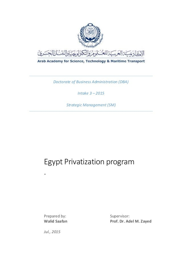 Doctorate of Business Administration (DBA) Intake 3 – 2015 Strategic Management (SM) Egypt Privatization program . Prepare...