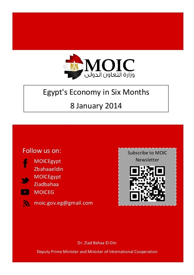 Egypt's Economy in Six Months 8 January 2014  Follow us on:  Subscribe to MOIC Newsletter  MOICEgypt Zbahaaeldin MOICEgypt...