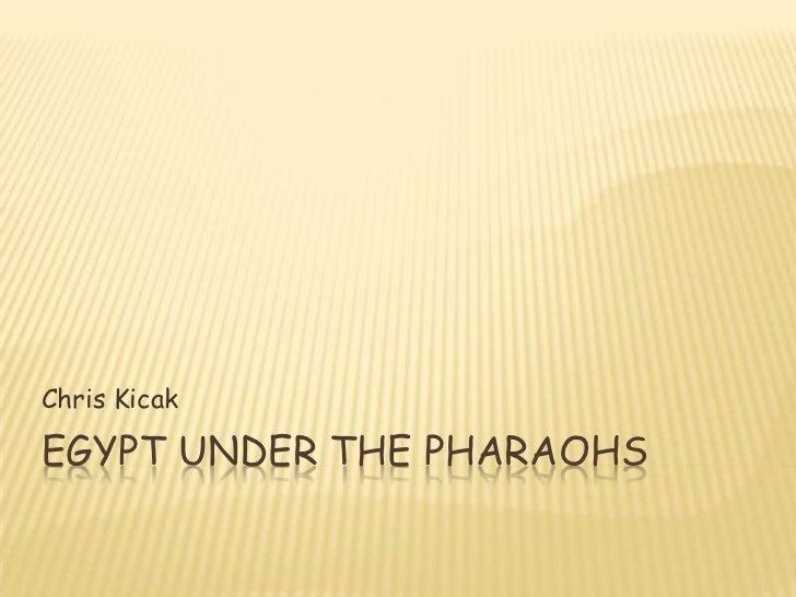 Chris KicakEGYPT UNDER THE PHARAOHS