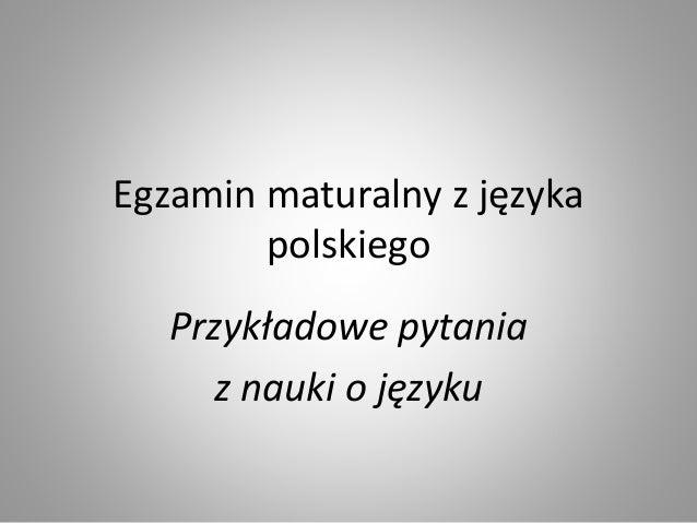 Egzamin maturalny z języka polskiego Przykładowe pytania z nauki o języku