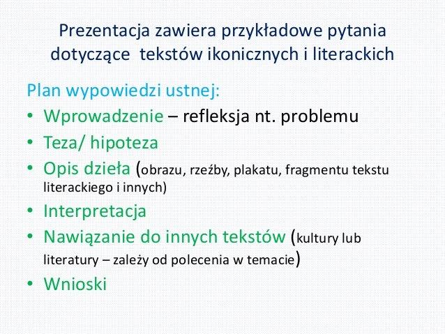 Prezentacja zawiera przykładowe pytania dotyczące tekstów ikonicznych i literackich Plan wypowiedzi ustnej: • Wprowadzenie...
