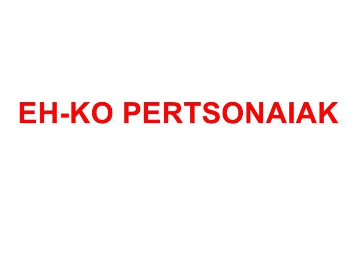 EH-KO PERTSONAIAK