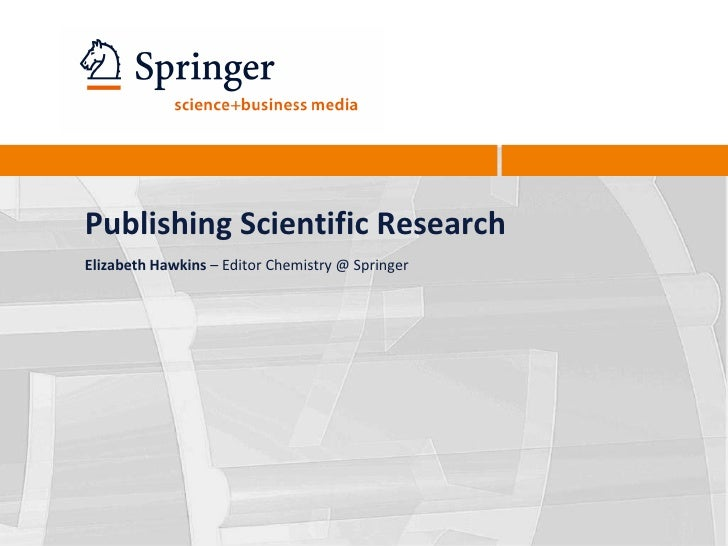 Publishing Scientific ResearchElizabeth Hawkins – Editor Chemistry @ Springer