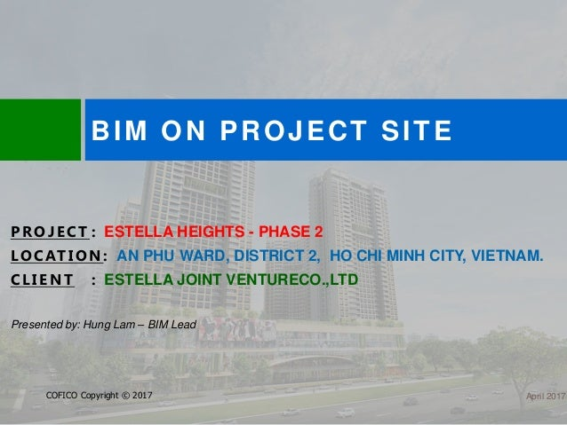 BIM ON PROJECT SITE COFICO Copyright © 2017 PROJECT : ESTELLA HEIGHTS - PHASE 2 LOCATION : AN PHU WARD, DISTRICT 2, HO CHI...