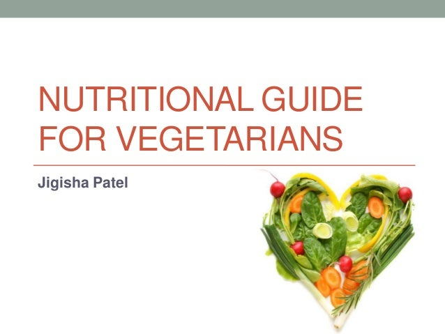 NUTRITIONAL GUIDE FOR VEGETARIANS Jigisha Patel