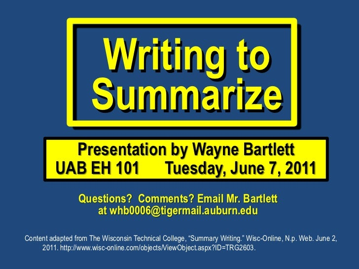 Writing to                     Summarize            Presentation by Wayne Bartlett          UAB EH 101 Tuesday, June 7, 20...