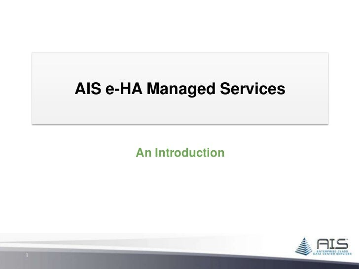 AIS e-HA Managed Services           An Introduction1