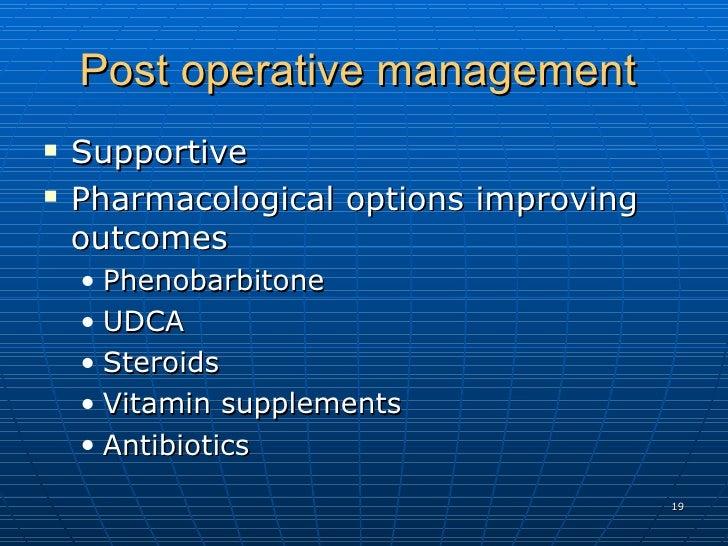 Post operative management  <ul><li>Supportive  </li></ul><ul><li>Pharmacological options improving outcomes  </li></ul><ul...