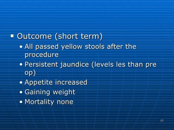 <ul><li>Outcome (short term) </li></ul><ul><ul><li>All passed yellow stools after the procedure  </li></ul></ul><ul><ul><l...