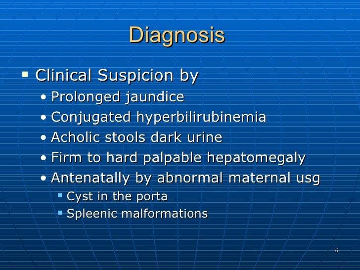 Diagnosis  <ul><li>Clinical Suspicion by  </li></ul><ul><ul><li>Prolonged jaundice  </li></ul></ul><ul><ul><li>Conjugated ...
