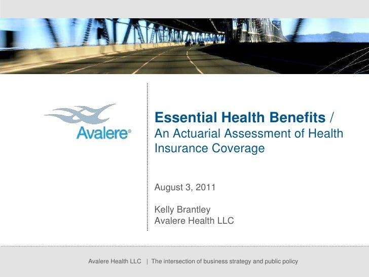 Essential Health Benefits /An Actuarial Assessment of Health Insurance Coverage<br />August 3, 2011<br />Kelly Brantley<br...