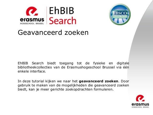 Geavanceerd zoeken EhBIB Search biedt toegang tot de fysieke en digitale bibliotheekcollecties van de Erasmushogeschool Br...