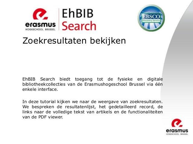 Zoekresultaten bekijken EhBIB Search biedt toegang tot de fysieke en digitale bibliotheekcollecties van de Erasmushogescho...