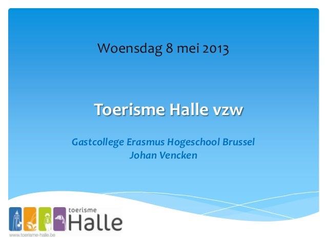 Toerisme Halle vzwWoensdag 8 mei 2013Gastcollege Erasmus Hogeschool BrusselJohan Vencken