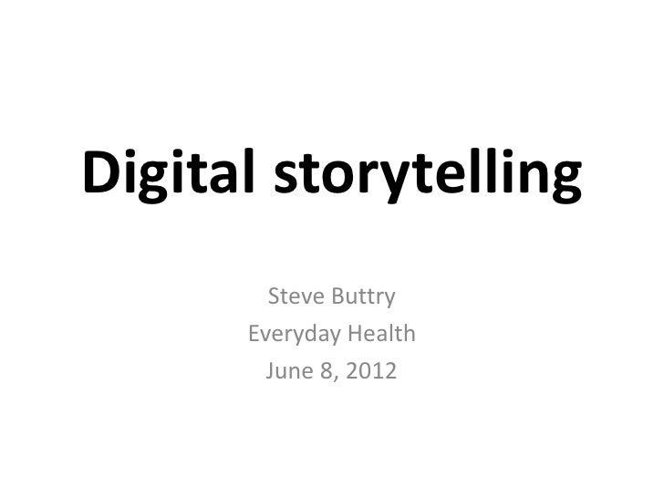 Digital storytelling        Steve Buttry      Everyday Health        June 8, 2012