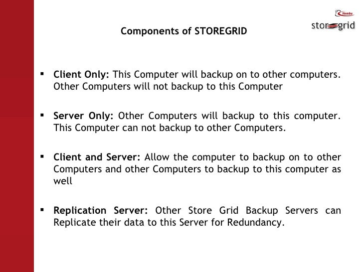 Components of STOREGRID <ul><li>Client Only:  This Computer will backup on to other computers. Other Computers will not ba...