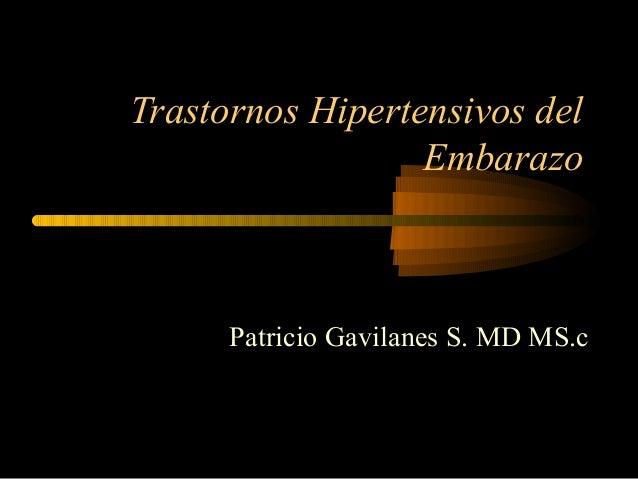 Trastornos Hipertensivos del                  Embarazo      Patricio Gavilanes S. MD MS.c