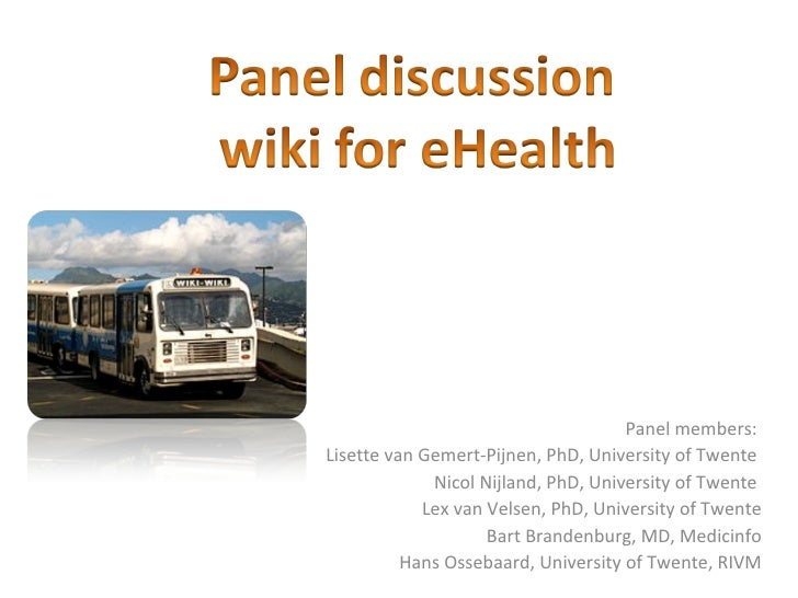 Panel members:  Lisette van Gemert-Pijnen, PhD, University of Twente  Nicol Nijland, PhD, University of Twente  Lex van Ve...