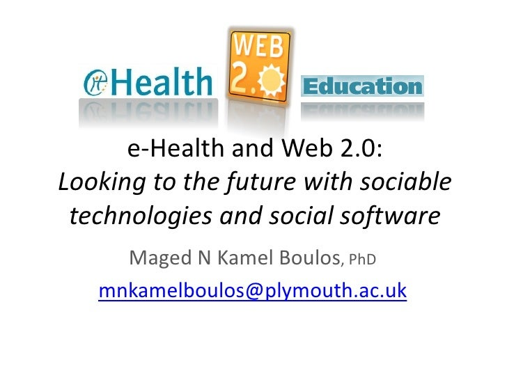 e-Health and Web 2.0: Looking to the future with sociable  technologies and social software      Maged N Kamel Boulos, PhD...