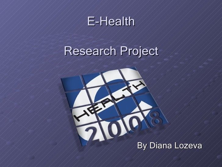 E-Health Research Project <ul><li>By Diana Lozeva </li></ul>