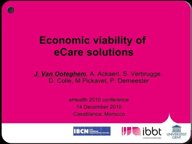 Economic viability of  eCare solutions J. Van Ooteghem , A. Ackaert, S. Verbrugge,  D. Colle, M Pickavet, P. Demeester eHe...