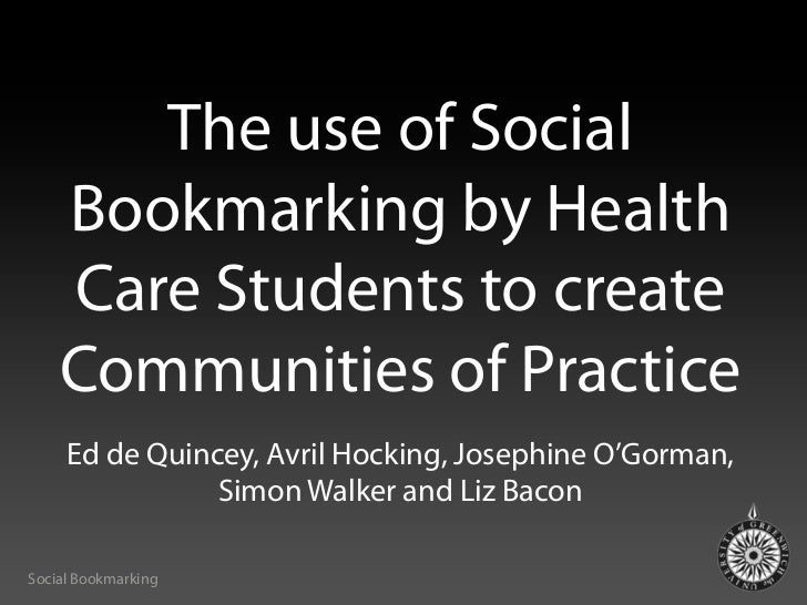 The use of Social    Bookmarking by Health    Care Students to create    Communities of Practice     Ed de Quincey, Avril ...