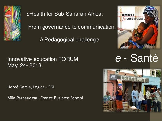 eHealth for Sub-Saharan Africa: From governance to communication, A Pedagogical challenge Innovative education FORUM May, ...