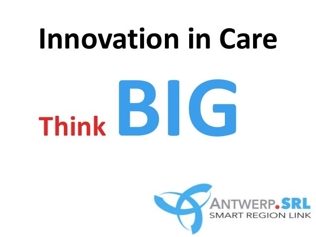 Innovation in Care Think BIG