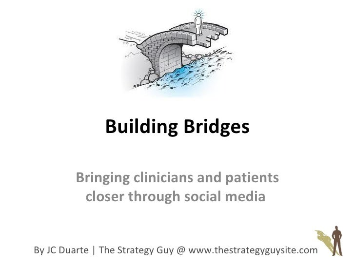 Building Bridges Bringing clinicians and patients closer through social media   By JC Duarte | The Strategy Guy @ www.thes...