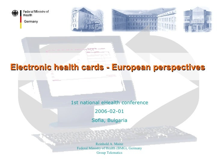 Electronic health cards - European perspectives Reinhold A. Mainz Federal Ministry of Health (BMG), Germany Group Telemati...