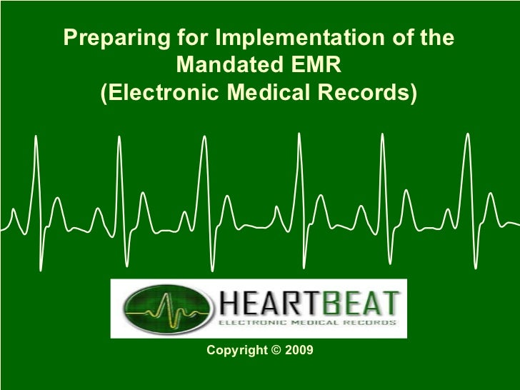 Preparing for Implementation of the Mandated EMR (Electronic Medical Records) Copyright © 2009