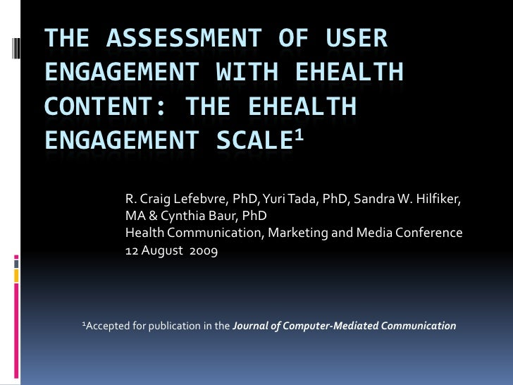 The Assessment of User Engagement with eHealth Content: The eHealth Engagement Scale1<br />R. Craig Lefebvre, PhD, Yuri Ta...